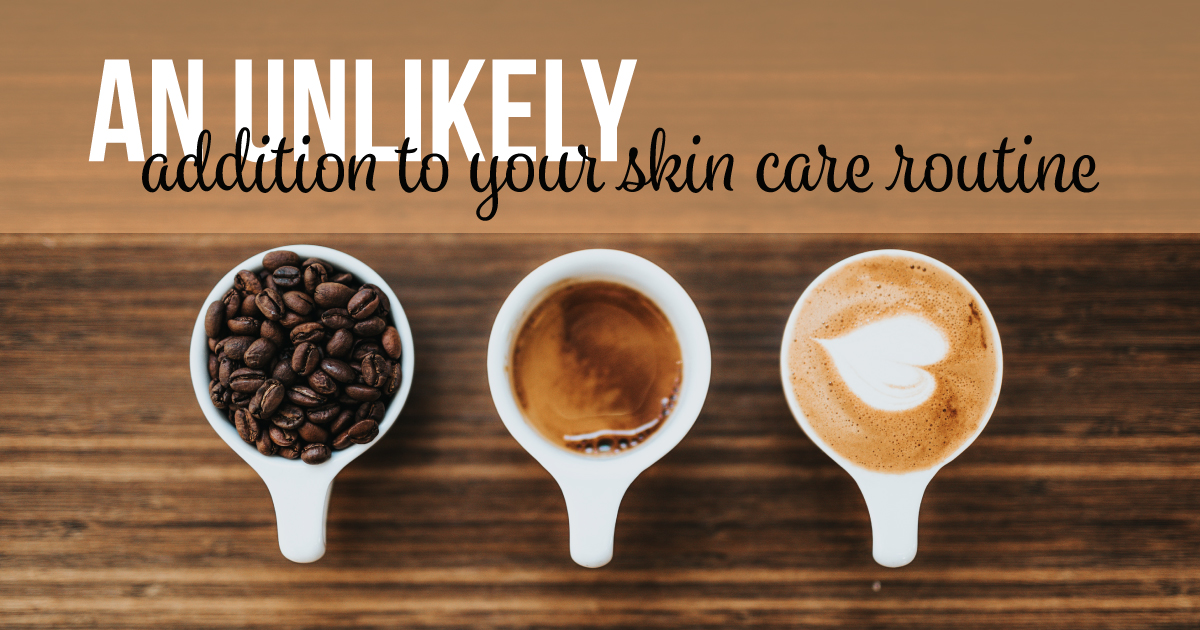 A cup of coffee beans, a cup of coffee and a latte with a heart drawn in the foam. Text reads: An unlikely addition to your skin care routine.