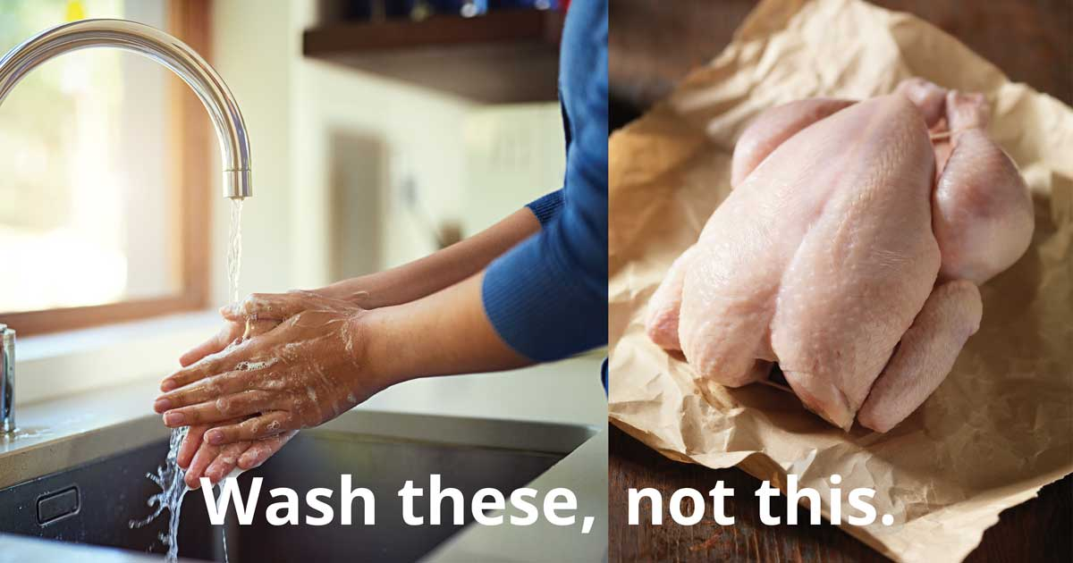 Wash hands, not raw turkey.