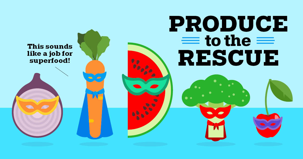 Produce to the rescue. This sounds like a job for superfood!